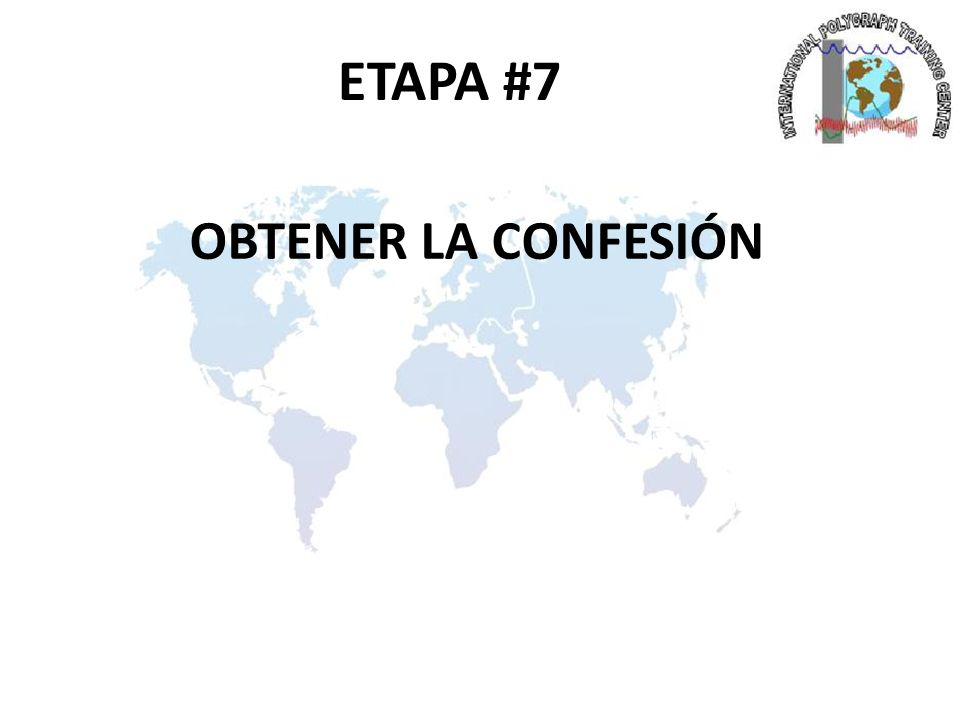 ETAPA #7 OBTENER LA CONFESIÓN