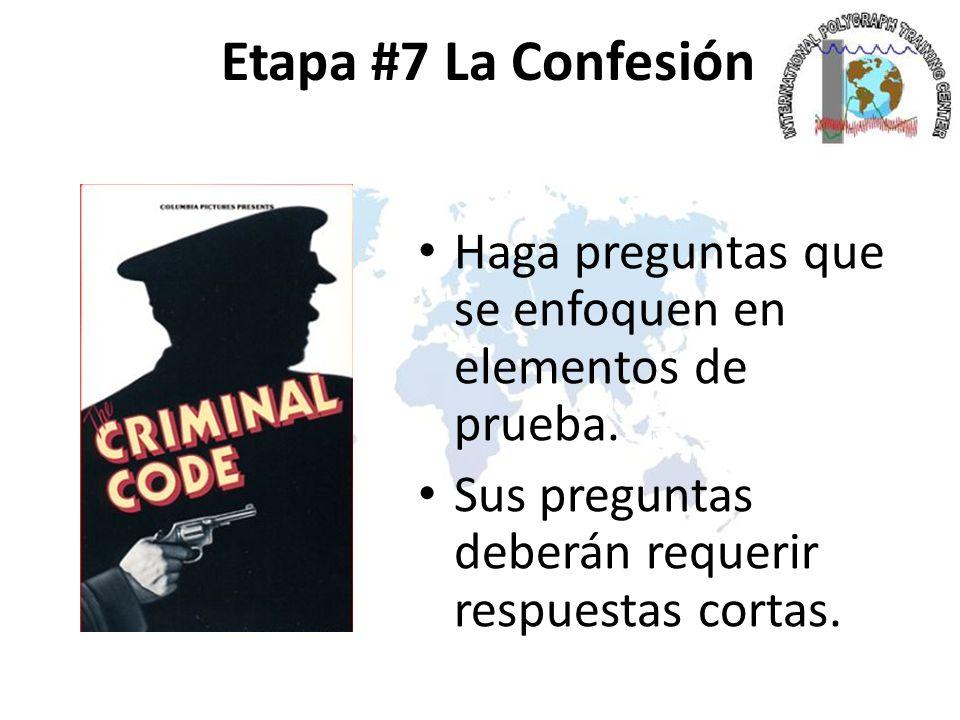 Etapa #7 La Confesión Haga preguntas que se enfoquen en elementos de prueba.