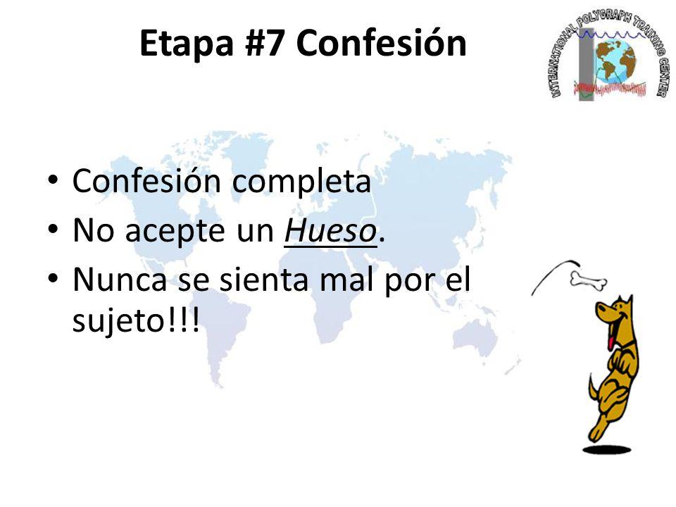 Etapa #7 Confesión Confesión completa No acepte un Hueso. Nunca se sienta mal por el sujeto!!!