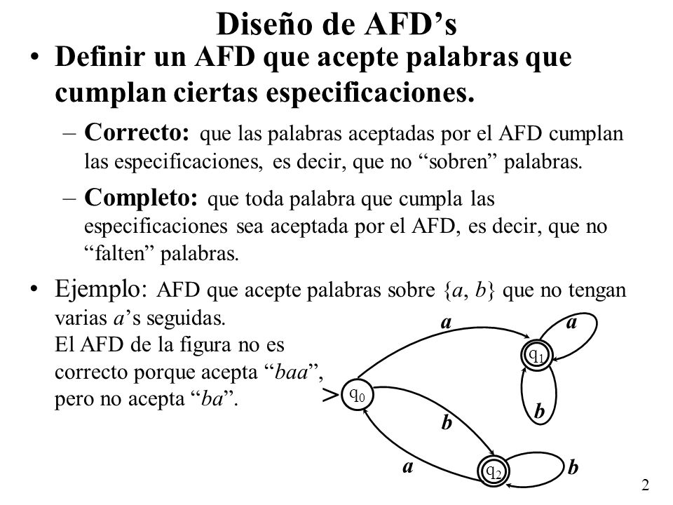 Diseño de AFD's Definir un AFD que acepte palabras que cumplan ciertas especificaciones.