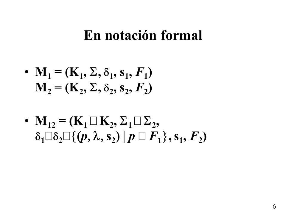 En notación formal M1 = (K1, S, 1, s1, F1) M2 = (K2, S, 2, s2, F2)
