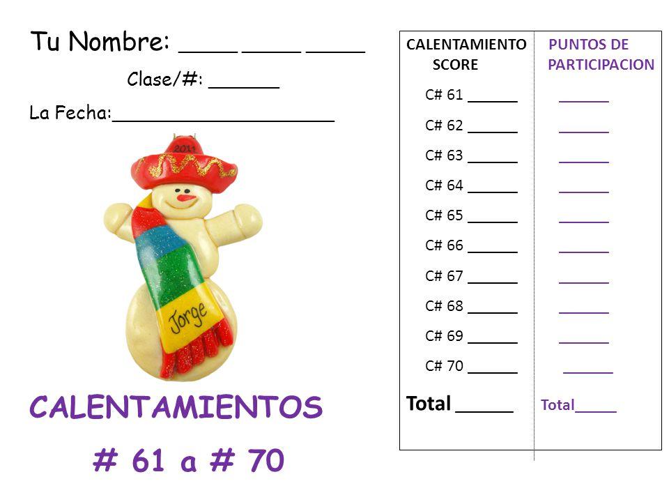 CALENTAMIENTOS # 61 a # 70 Tu Nombre: _____ _____ _____