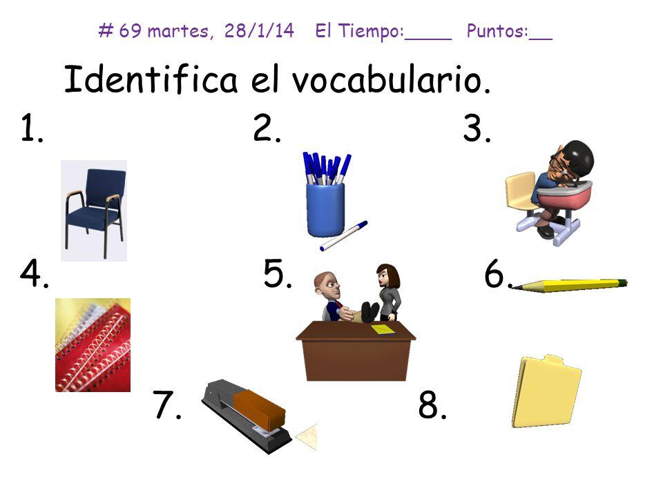 # 69 martes, 28/1/14 El Tiempo:____ Puntos:__