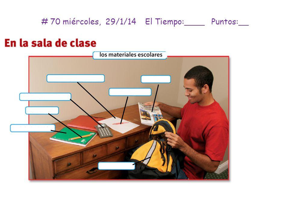 # 70 miércoles, 29/1/14 El Tiempo:____ Puntos:__
