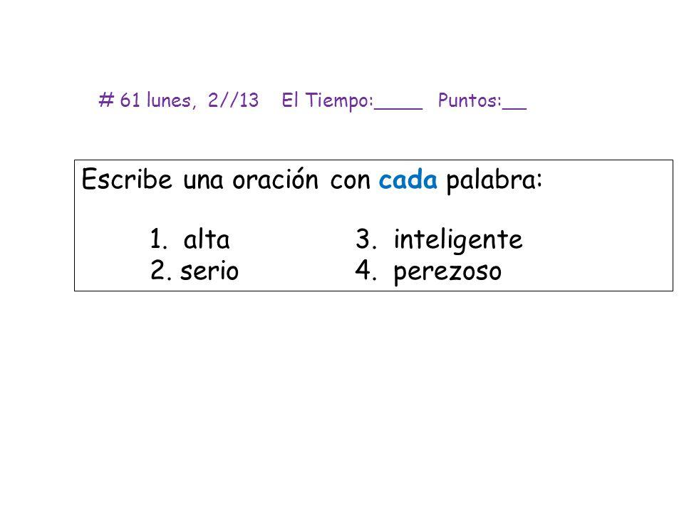 Escribe una oración con cada palabra: 1. alta 3. inteligente