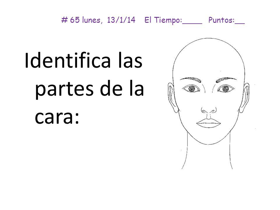 # 65 lunes, 13/1/14 El Tiempo:____ Puntos:__