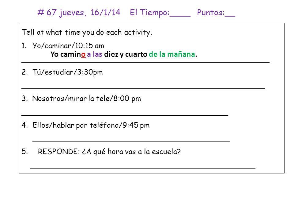 # 67 jueves, 16/1/14 El Tiempo:____ Puntos:__