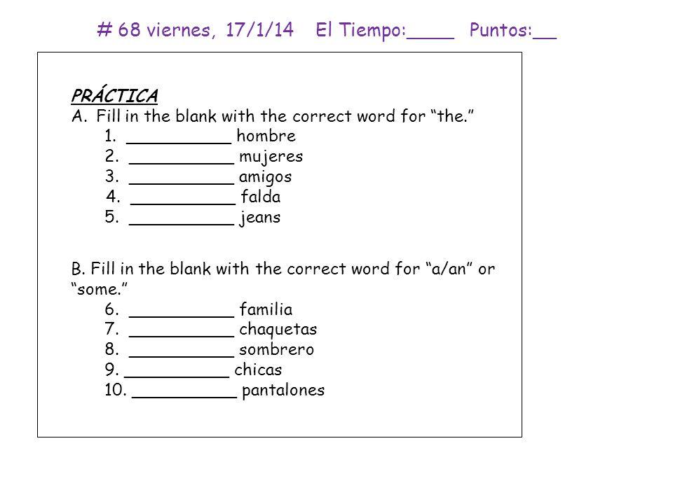 # 68 viernes, 17/1/14 El Tiempo:____ Puntos:__