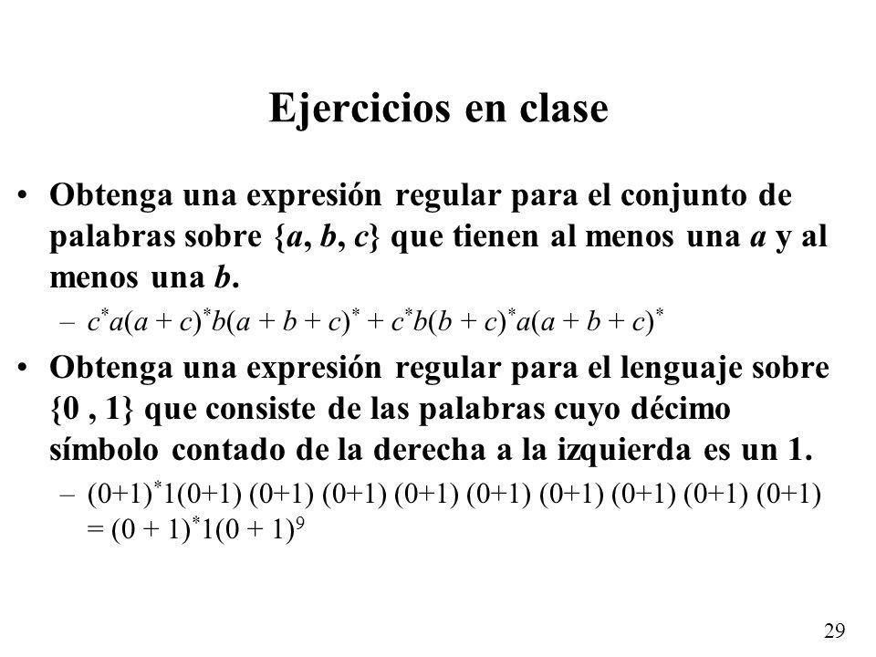 Ejercicios en claseObtenga una expresión regular para el conjunto de palabras sobre {a, b, c} que tienen al menos una a y al menos una b.