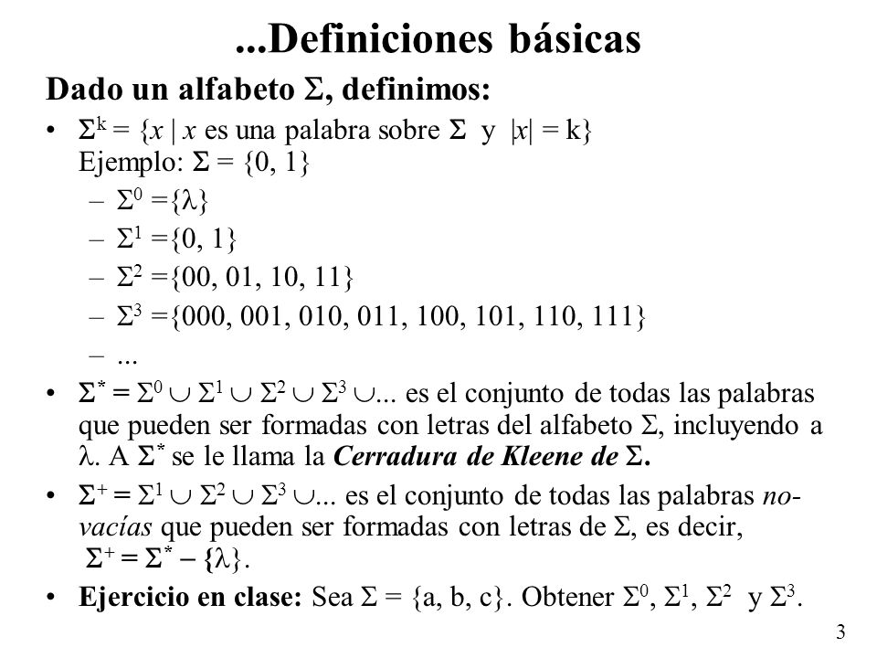 ...Definiciones básicas Dado un alfabeto , definimos: