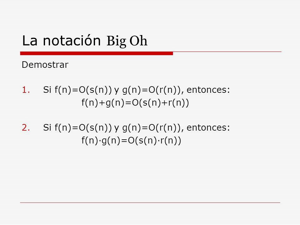 La notación Big Oh Demostrar Si f(n)=O(s(n)) y g(n)=O(r(n)), entonces: