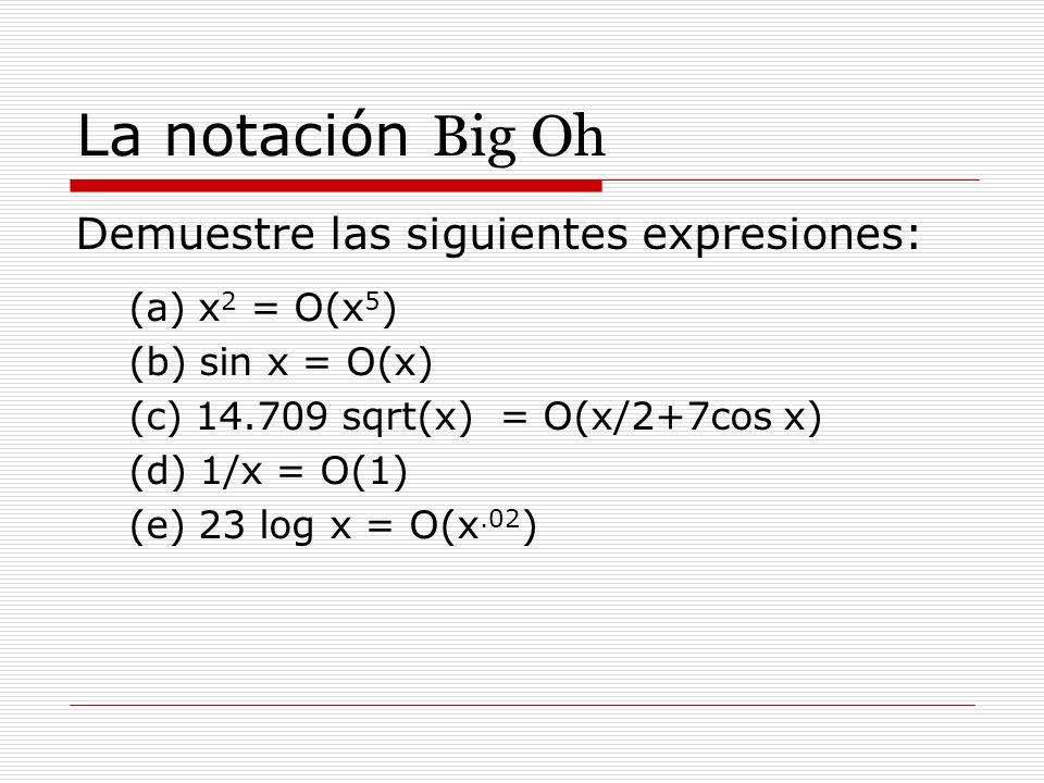 La notación Big Oh Demuestre las siguientes expresiones: