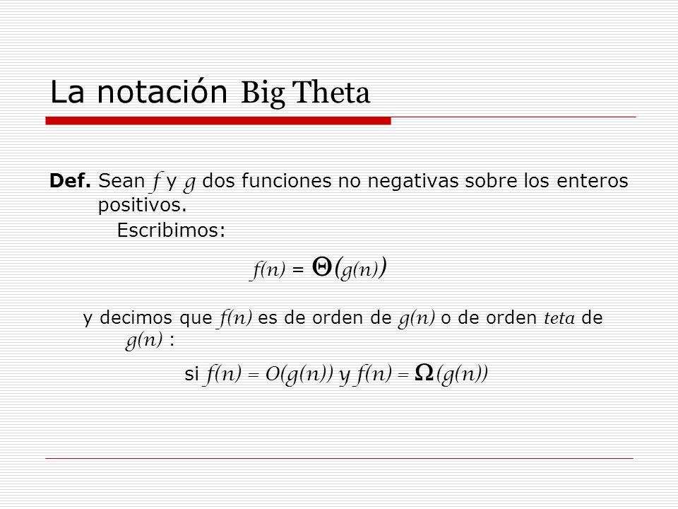 La notación Big Theta Def. Sean f y g dos funciones no negativas sobre los enteros positivos. Escribimos: