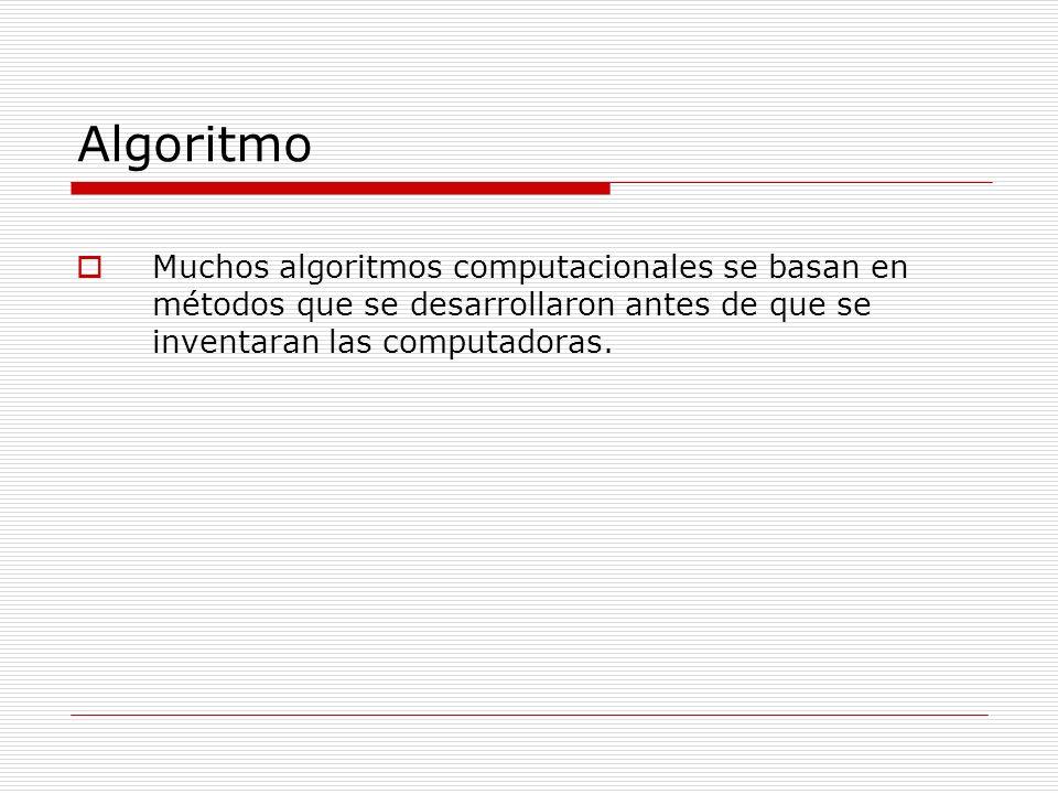 AlgoritmoMuchos algoritmos computacionales se basan en métodos que se desarrollaron antes de que se inventaran las computadoras.