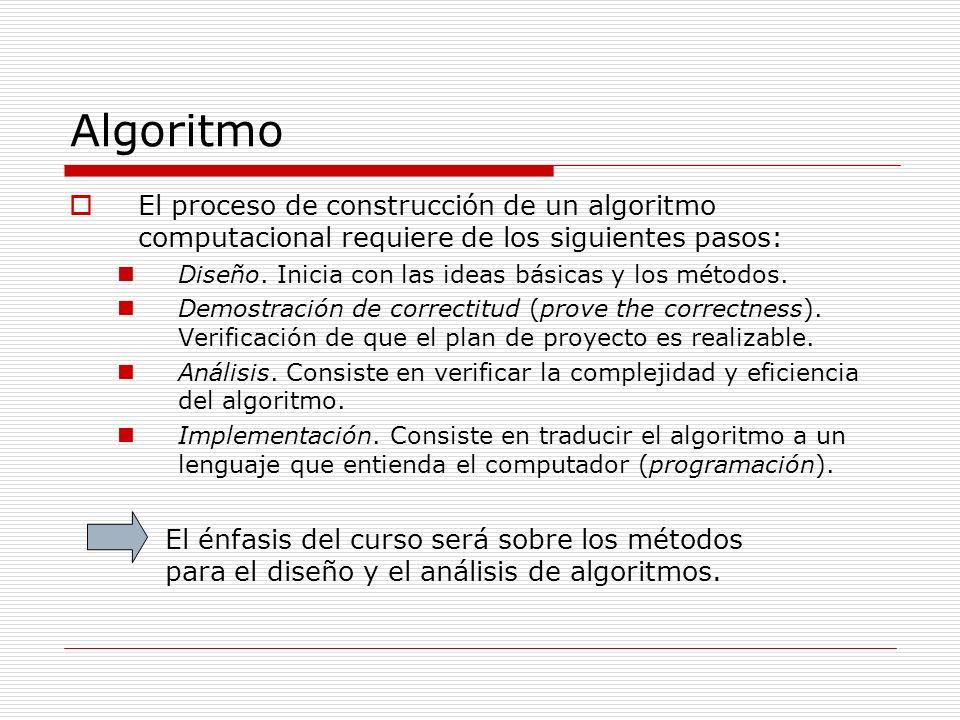 Algoritmo El proceso de construcción de un algoritmo computacional requiere de los siguientes pasos: