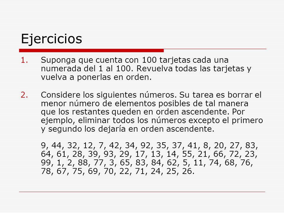 Ejercicios Suponga que cuenta con 100 tarjetas cada una numerada del 1 al 100. Revuelva todas las tarjetas y vuelva a ponerlas en orden.