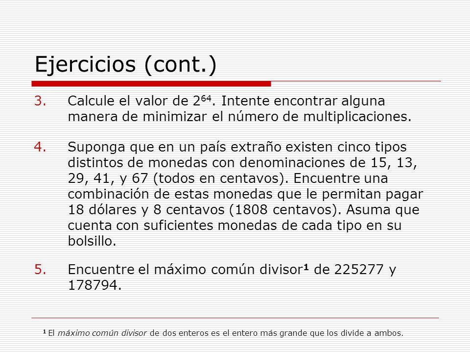 Ejercicios (cont.) Calcule el valor de 264. Intente encontrar alguna manera de minimizar el número de multiplicaciones.