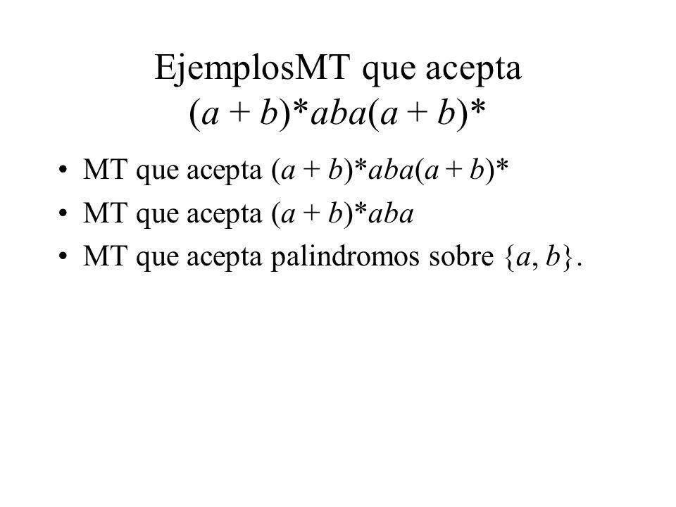 EjemplosMT que acepta (a + b)*aba(a + b)*