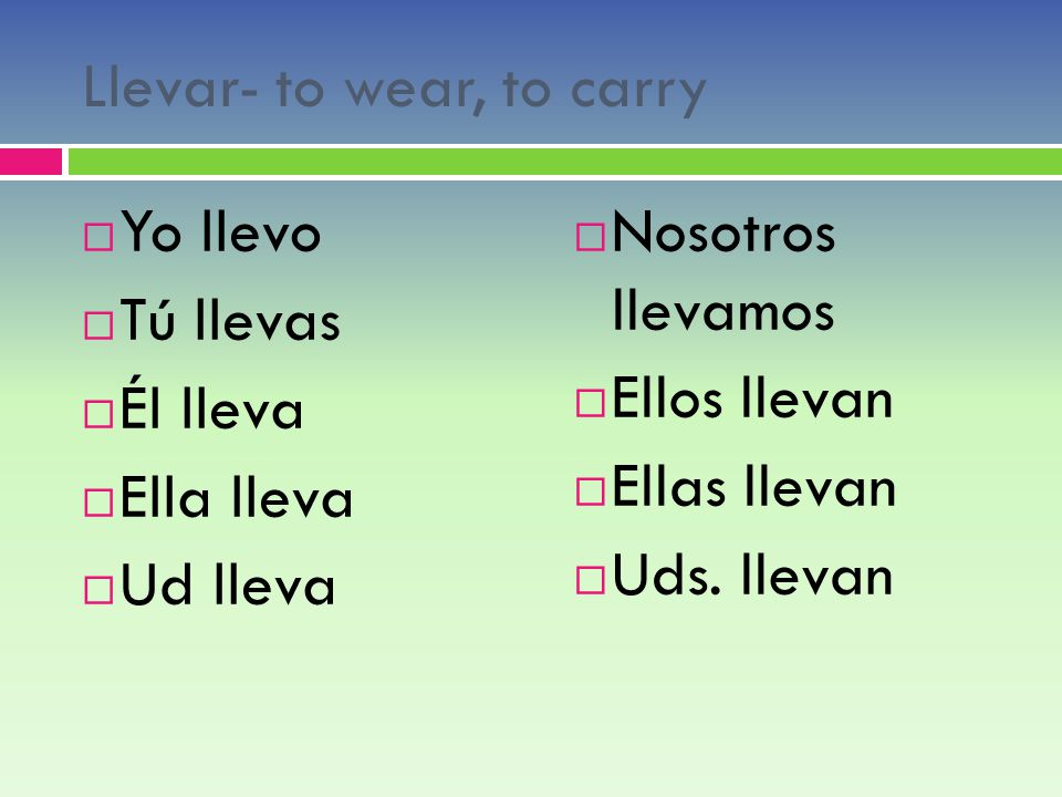 Llevar- to wear, to carry