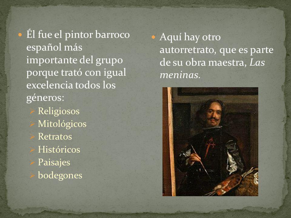 Él fue el pintor barroco español más importante del grupo porque trató con igual excelencia todos los géneros: