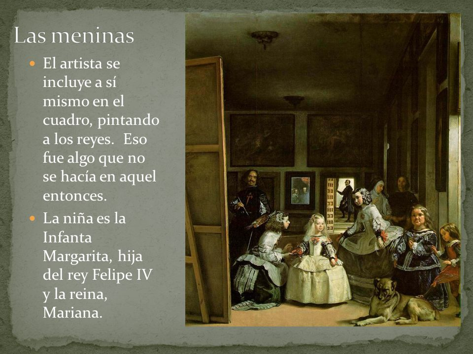 Las meninas El artista se incluye a sí mismo en el cuadro, pintando a los reyes. Eso fue algo que no se hacía en aquel entonces.