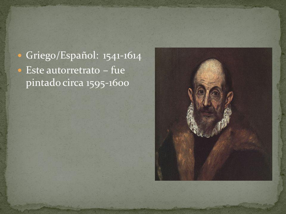 Griego/Español: 1541-1614 Este autorretrato – fue pintado circa 1595-1600