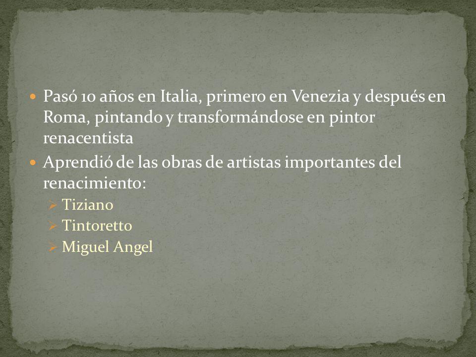 Aprendió de las obras de artistas importantes del renacimiento: