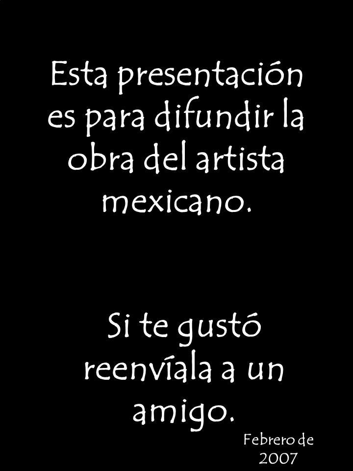 Esta presentación es para difundir la obra del artista mexicano.