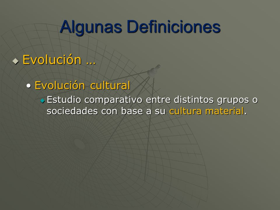 Algunas Definiciones Evolución … Evolución cultural