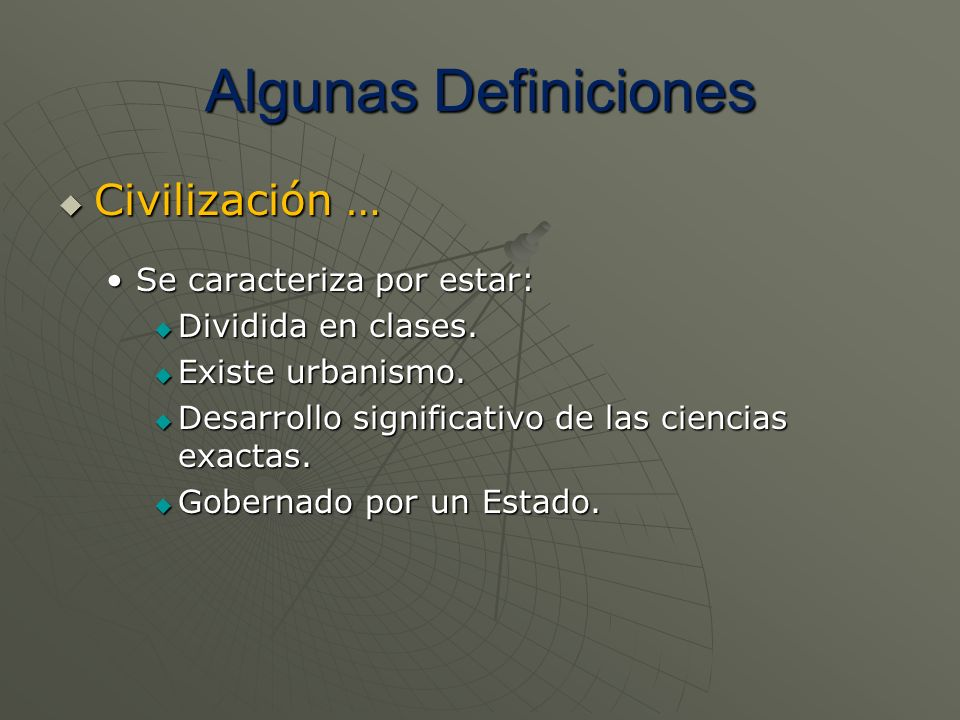 Algunas Definiciones Civilización … Se caracteriza por estar: