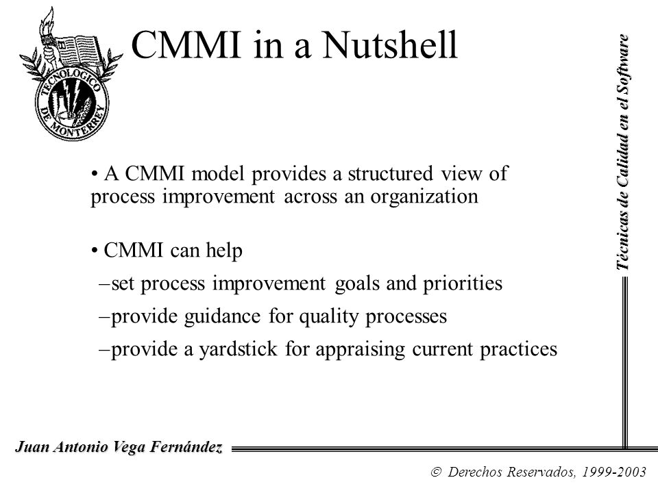 CMMI in a Nutshell Técnicas de Calidad en el Software. A CMMI model provides a structured view of process improvement across an organization.