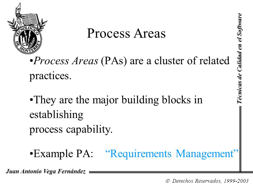 Process Areas Process Areas (PAs) are a cluster of related practices.