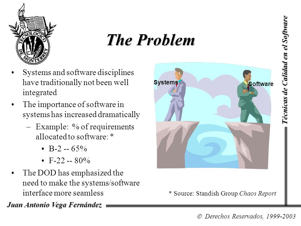 The Problem Técnicas de Calidad en el Software. Systems and software disciplines have traditionally not been well integrated.