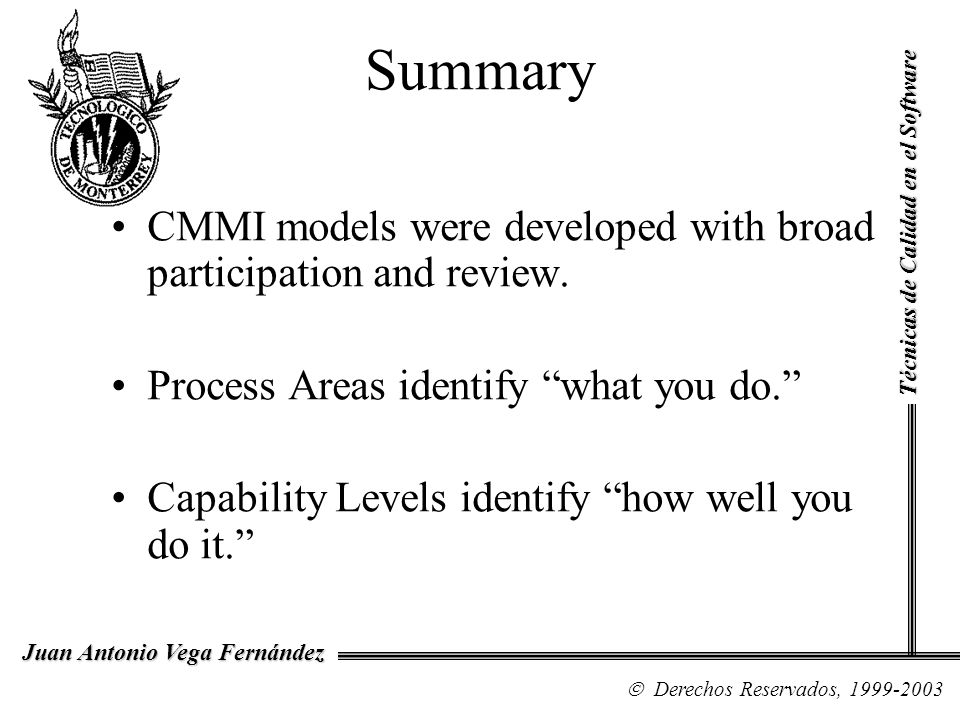 Summary Técnicas de Calidad en el Software. CMMI models were developed with broad participation and review.