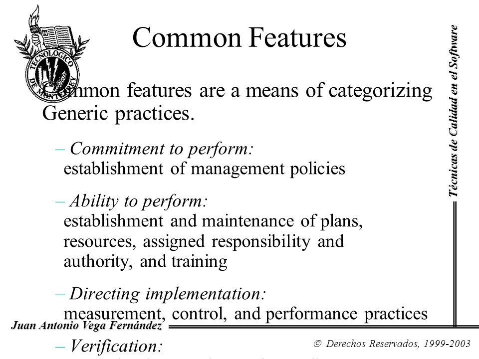 Common Features Common features are a means of categorizing Generic practices. Commitment to perform: establishment of management policies.