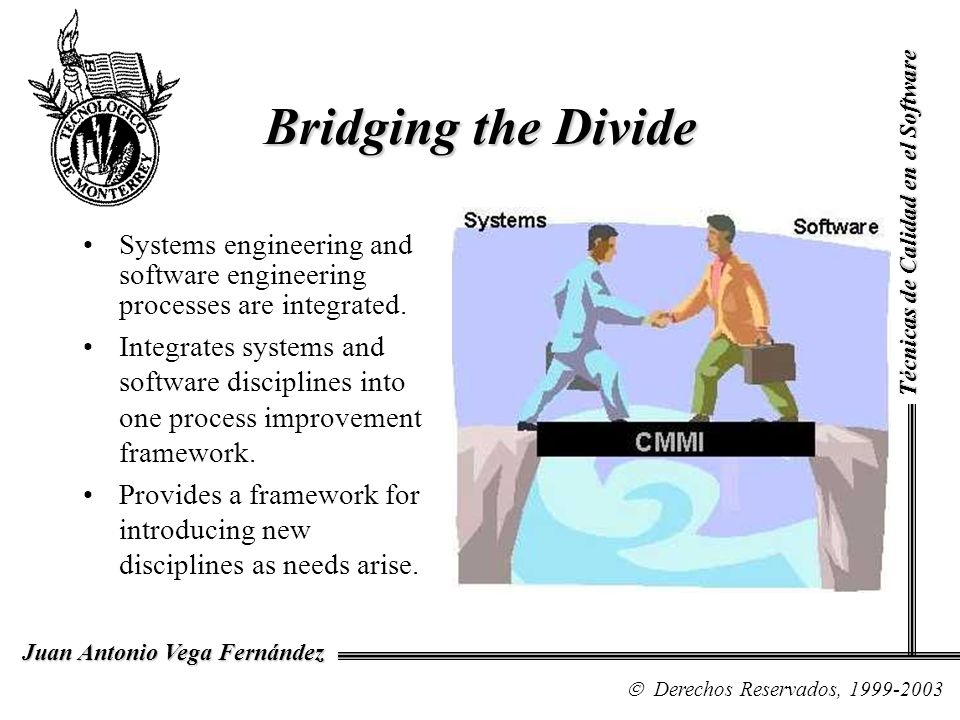 Bridging the Divide Técnicas de Calidad en el Software. Systems engineering and software engineering processes are integrated.