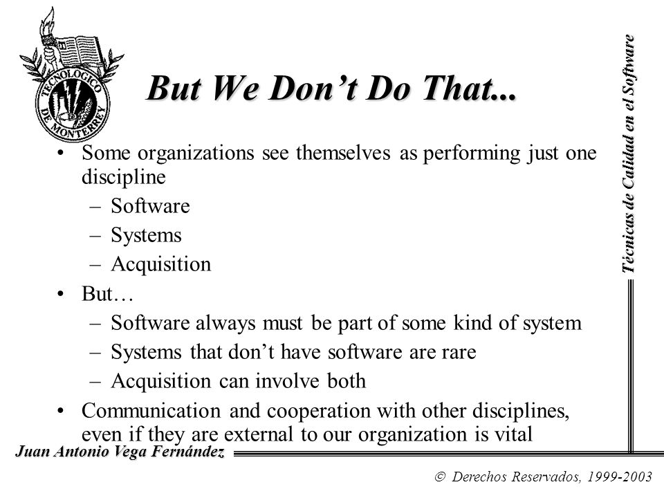 But We Don't Do That... Técnicas de Calidad en el Software. Some organizations see themselves as performing just one discipline.
