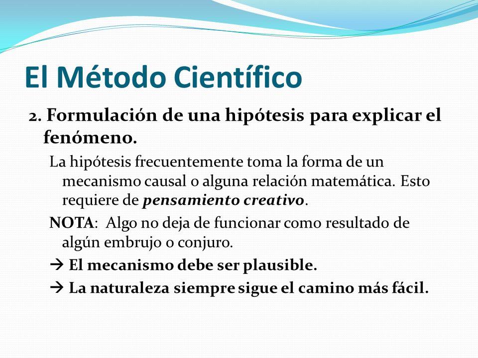 El Método Científico 2. Formulación de una hipótesis para explicar el fenómeno.