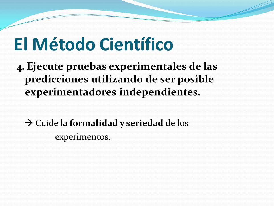 El Método Científico  Cuide la formalidad y seriedad de los