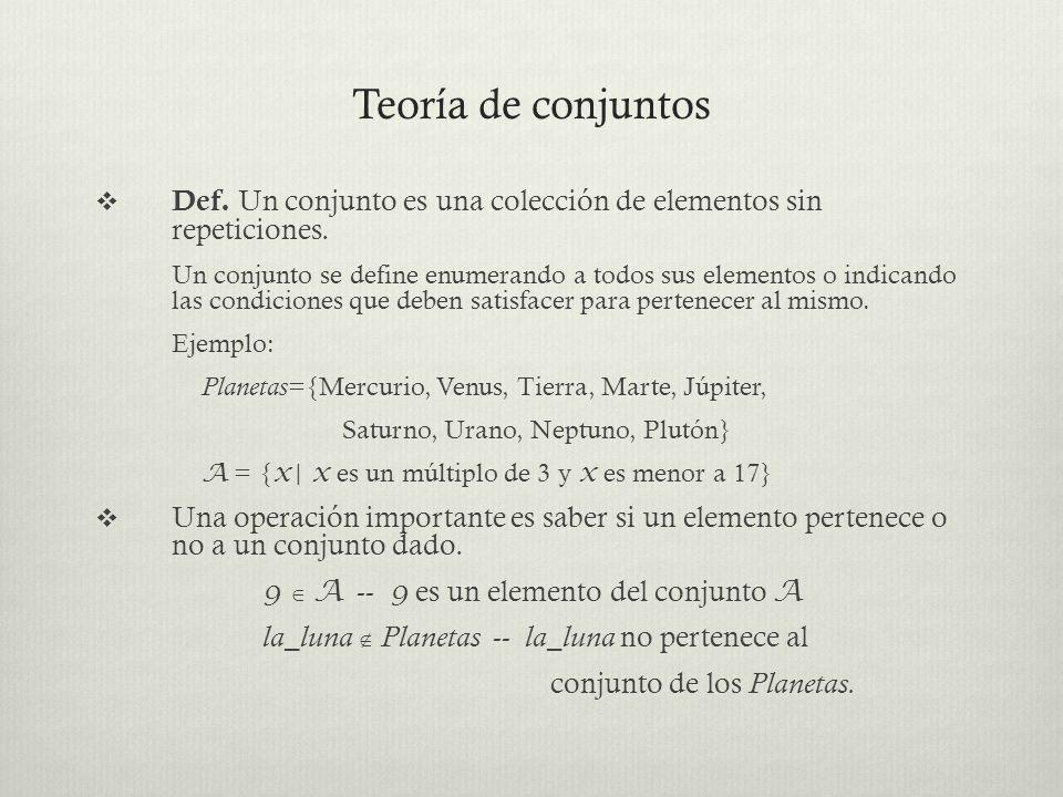 Teoría de conjuntos Def. Un conjunto es una colección de elementos sin repeticiones.