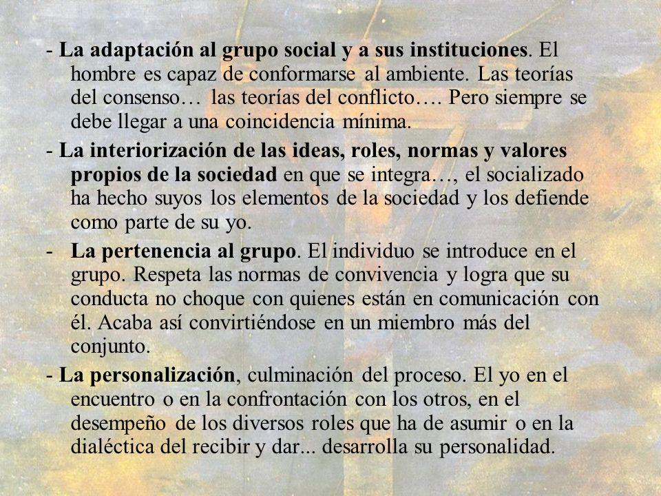 - La adaptación al grupo social y a sus instituciones