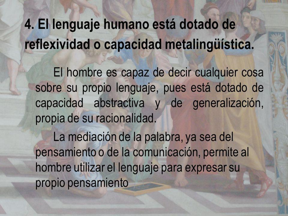 4. El lenguaje humano está dotado de reflexividad o capacidad metalingüística.
