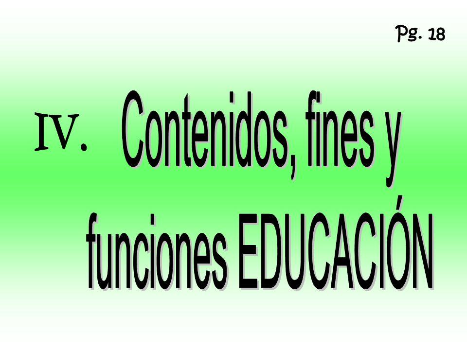Pg. 18 Contenidos, fines y funciones EDUCACIÓN IV.