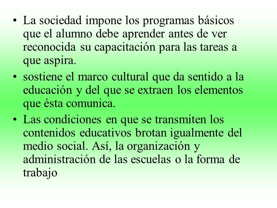 La sociedad impone los programas básicos que el alumno debe aprender antes de ver reconocida su capacitación para las tareas a que aspira.