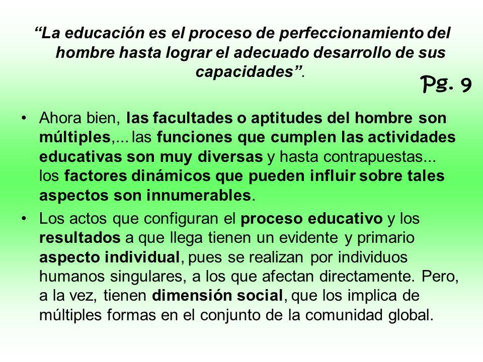 La educación es el proceso de perfeccionamiento del hombre hasta lograr el adecuado desarrollo de sus capacidades .
