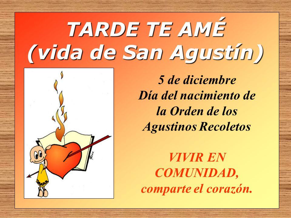TARDE TE AMÉ (vida de San Agustín)
