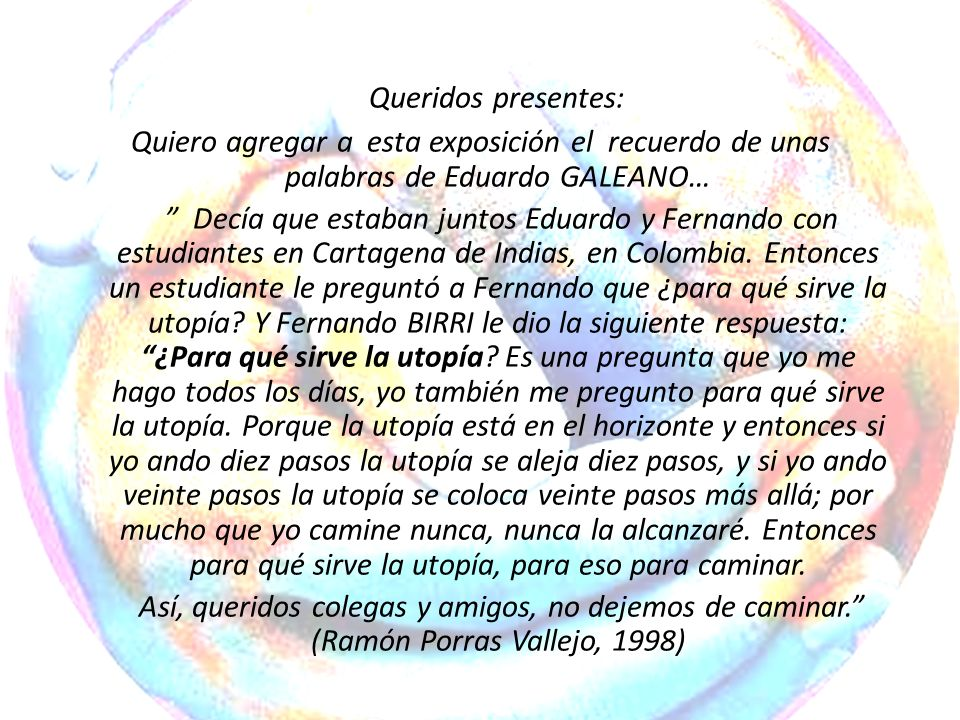 Queridos presentes: Quiero agregar a esta exposición el recuerdo de unas palabras de Eduardo GALEANO…