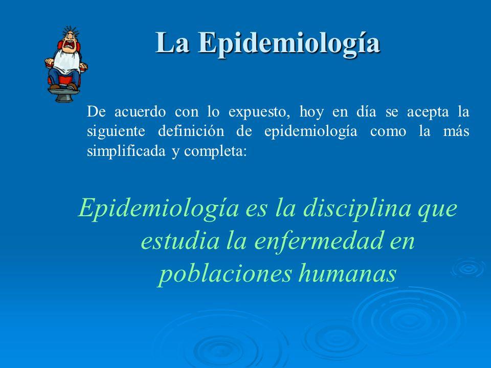 La Epidemiología De acuerdo con lo expuesto, hoy en día se acepta la siguiente definición de epidemiología como la más simplificada y completa: