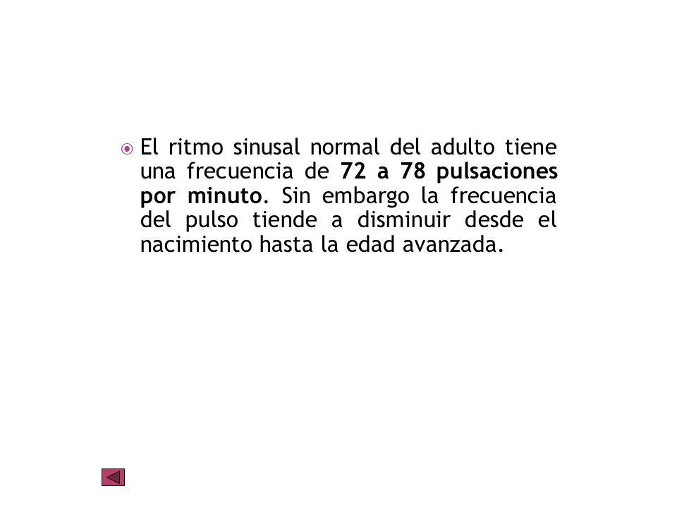 El ritmo sinusal normal del adulto tiene una frecuencia de 72 a 78 pulsaciones por minuto.