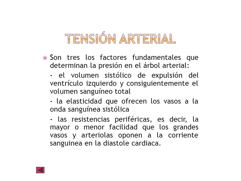 Tensión arterial Son tres los factores fundamentales que determinan la presión en el árbol arterial: